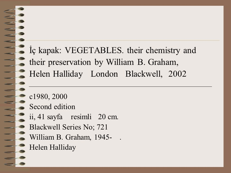 İç kapak: VEGETABLES. their chemistry and their preservation by William B. Graham, Helen Halliday London Blackwell, 2002 c1980, 2000 Second edition ii