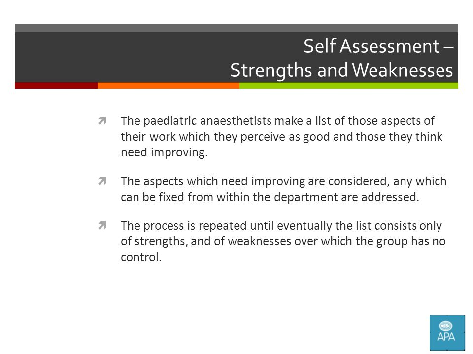 Self Assessment – Strengths and Weaknesses  The paediatric anaesthetists make a list of those aspects of their work which they perceive as good and those they think need improving.