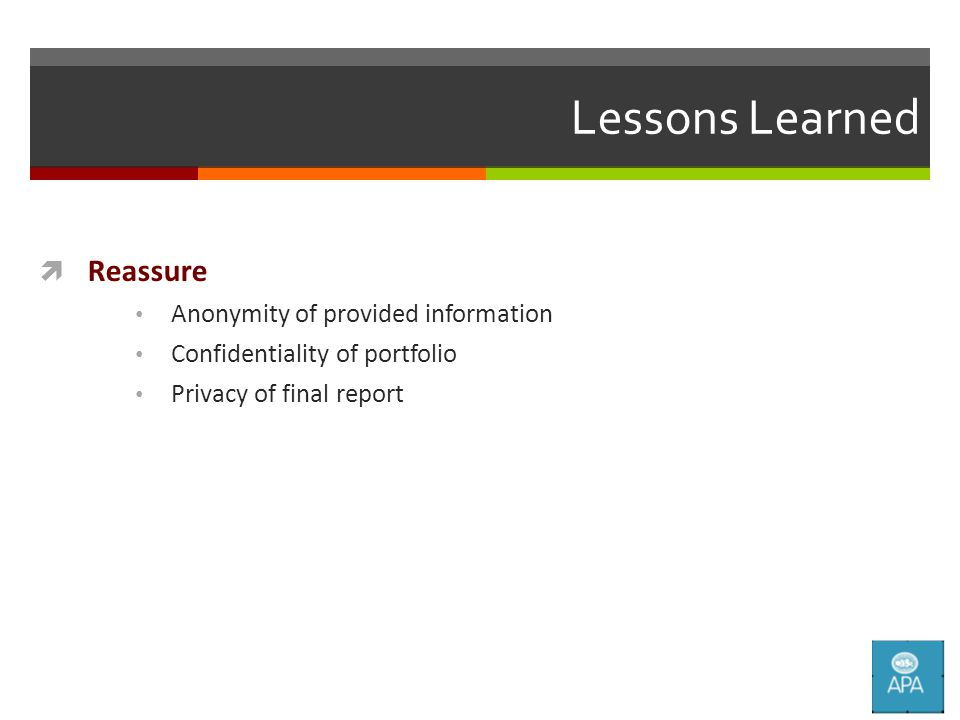 Lessons Learned  Reassure Anonymity of provided information Confidentiality of portfolio Privacy of final report