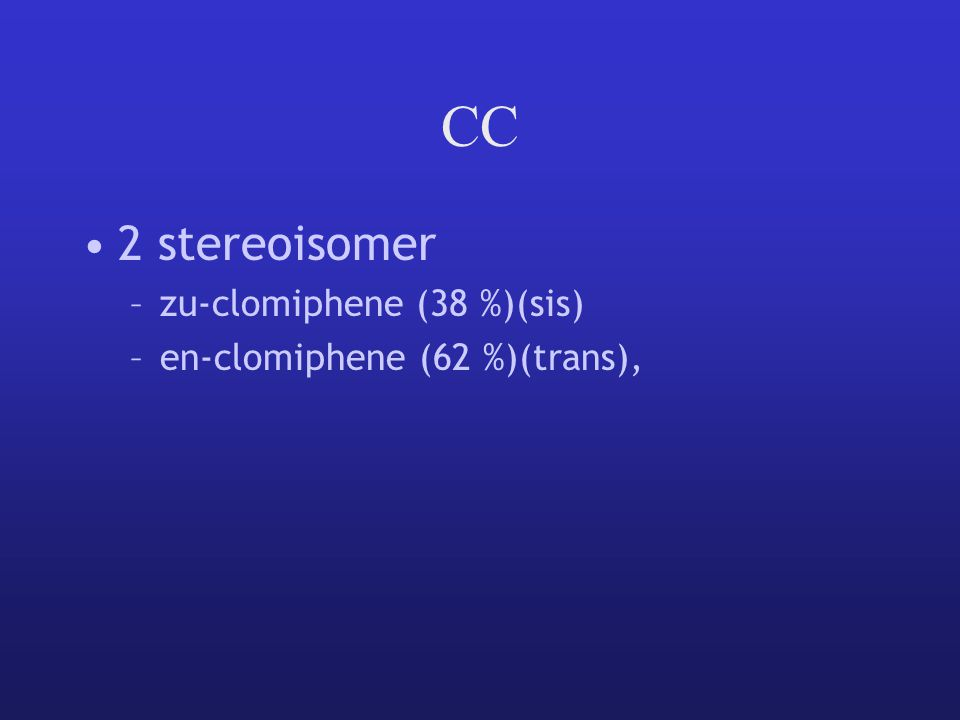 CC 2 stereoisomer –zu-clomiphene (38 %)(sis) –en-clomiphene (62 %)(trans),