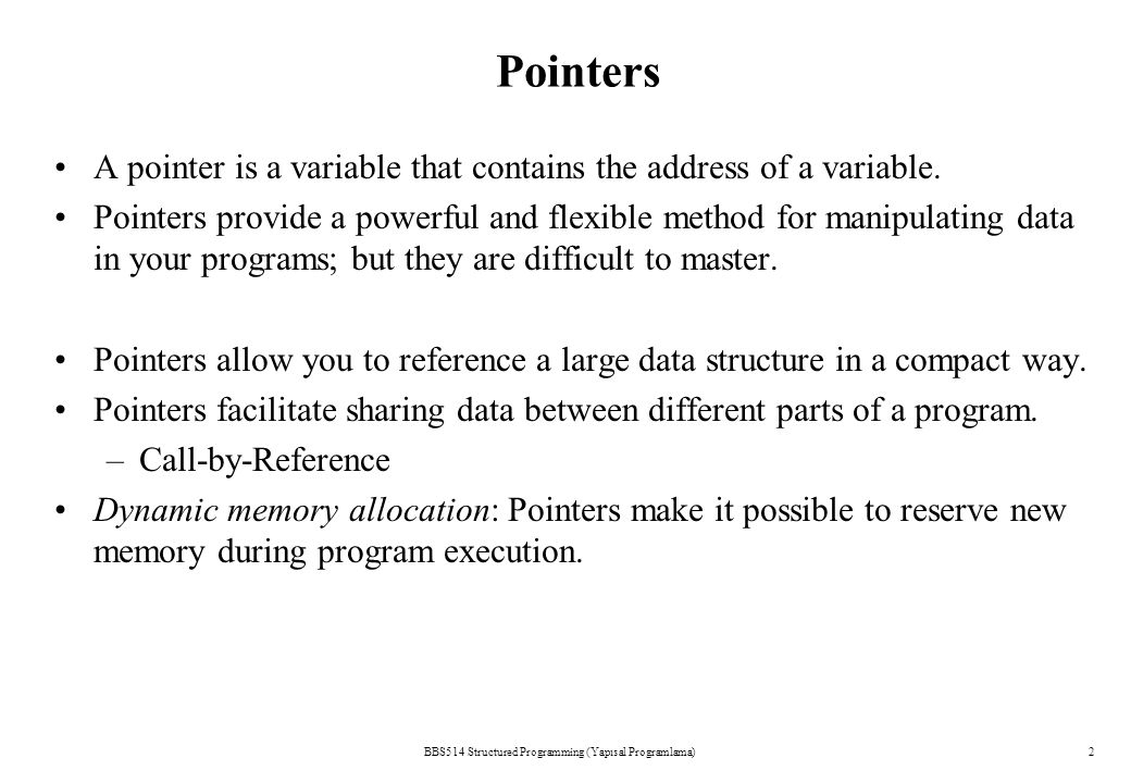 A pointer is a variable that contains the address of a variable.