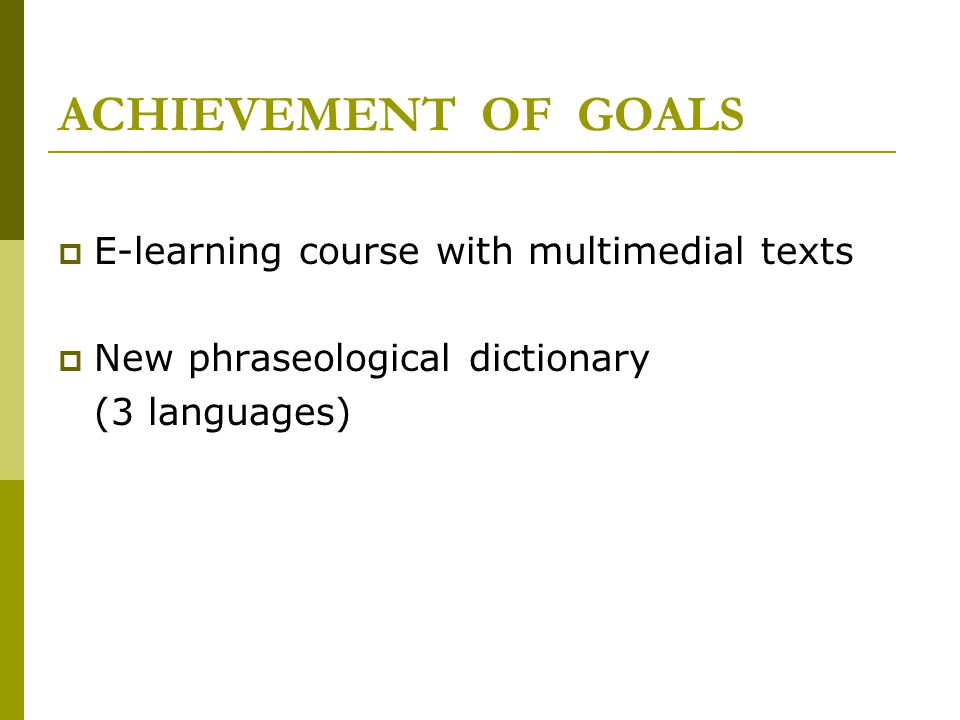 ACHIEVEMENT OF GOALS  E-learning course with multimedial texts  New phraseological dictionary (3 languages)