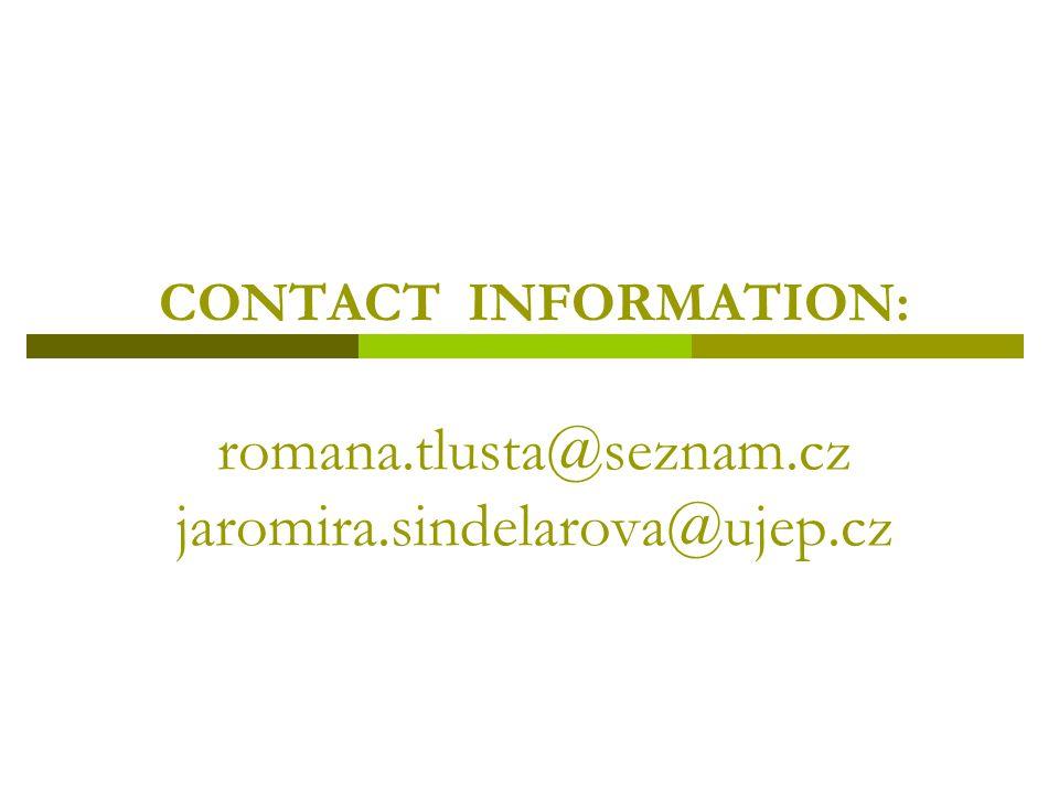 CONTACT INFORMATION: romana.tlusta@seznam.cz jaromira.sindelarova@ujep.cz