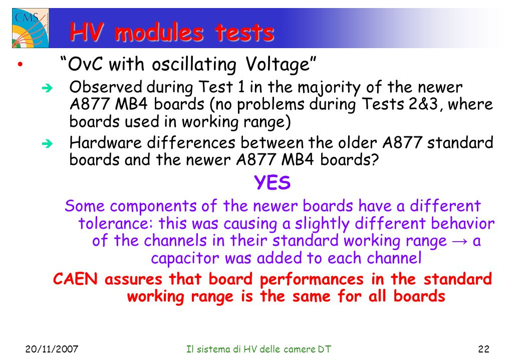 20/11/2007Il sistema di HV delle camere DT22 HV modules tests OvC with oscillating Voltage  Observed during Test 1 in the majority of the newer A877 MB4 boards (no problems during Tests 2&3, where boards used in working range)  Hardware differences between the older A877 standard boards and the newer A877 MB4 boards.