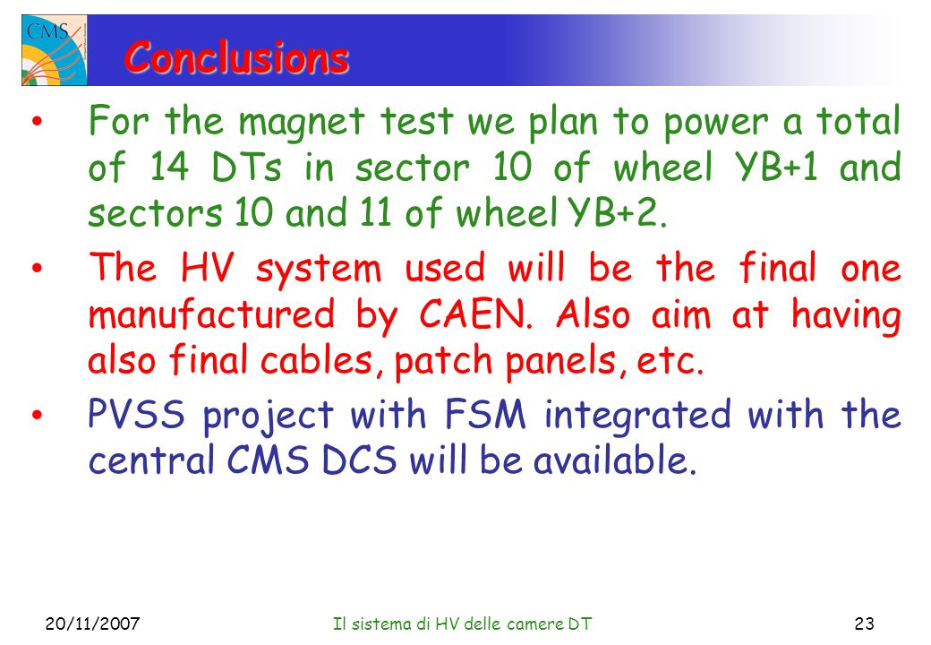 20/11/2007Il sistema di HV delle camere DT23 Conclusions For the magnet test we plan to power a total of 14 DTs in sector 10 of wheel YB+1 and sectors 10 and 11 of wheel YB+2.