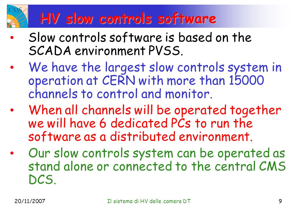 20/11/2007Il sistema di HV delle camere DT9 HV slow controls software Slow controls software is based on the SCADA environment PVSS.