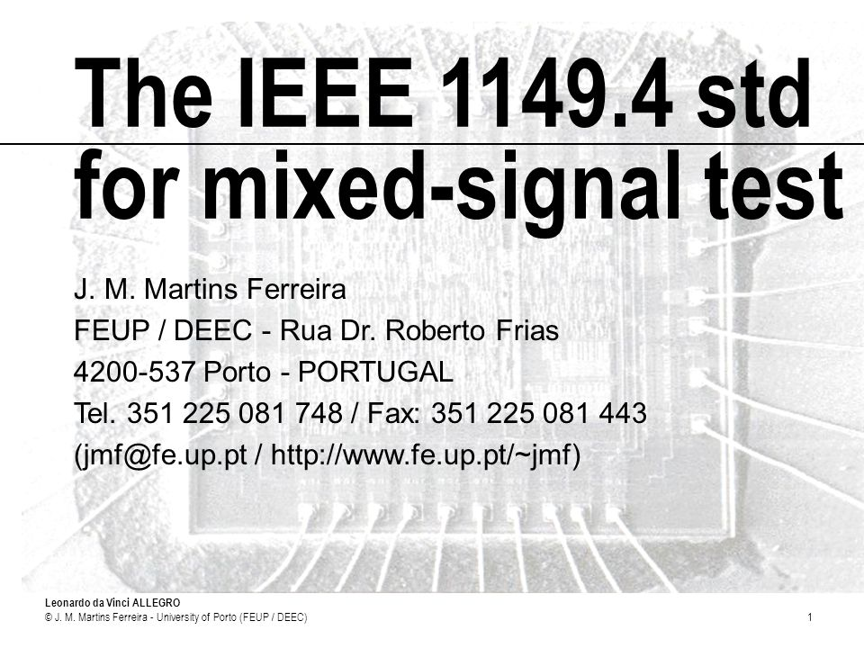 Leonardo da Vinci ALLEGRO © J. M. Martins Ferreira - University of Porto (FEUP / DEEC)1 The IEEE 1149.4 std for mixed-signal test J. M. Martins Ferrei