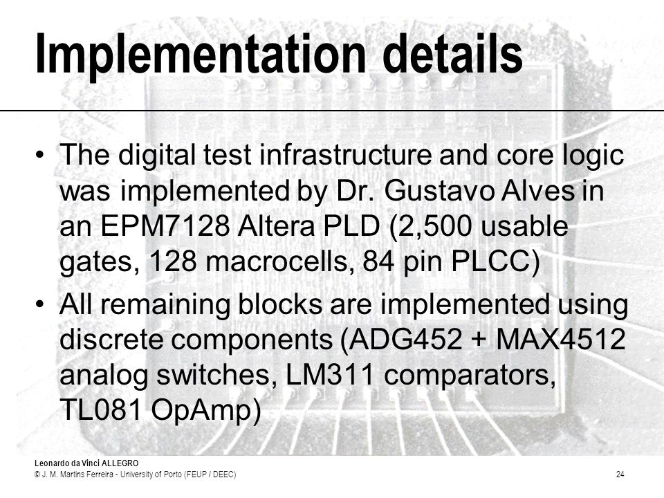 Leonardo da Vinci ALLEGRO © J. M. Martins Ferreira - University of Porto (FEUP / DEEC)24 Implementation details The digital test infrastructure and co