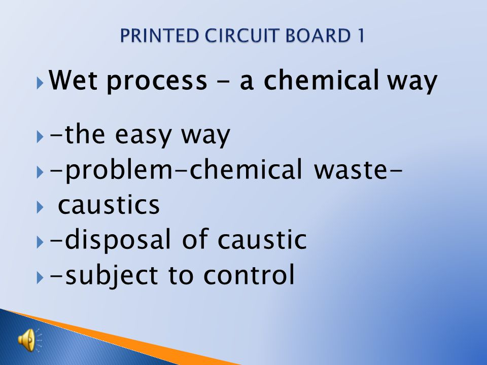  Wet process - a chemical way  -the easy way  -problem-chemical waste-  caustics  -disposal of caustic  -subject to control