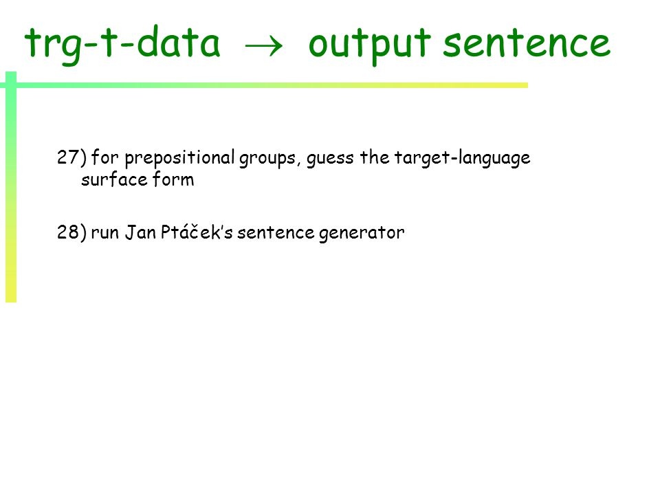 trg-t-data  output sentence 27) for prepositional groups, guess the target-language surface form 28) run Jan Ptáček's sentence generator