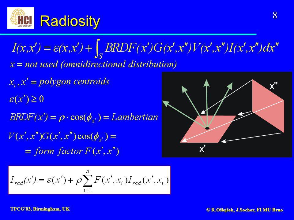 8 TPCG'03, Birmingham, UK © R.Ošlejšek, J.Sochor, FI MU Brno x x not used (omnidirectional distribution) polygon centroidsRadiosity