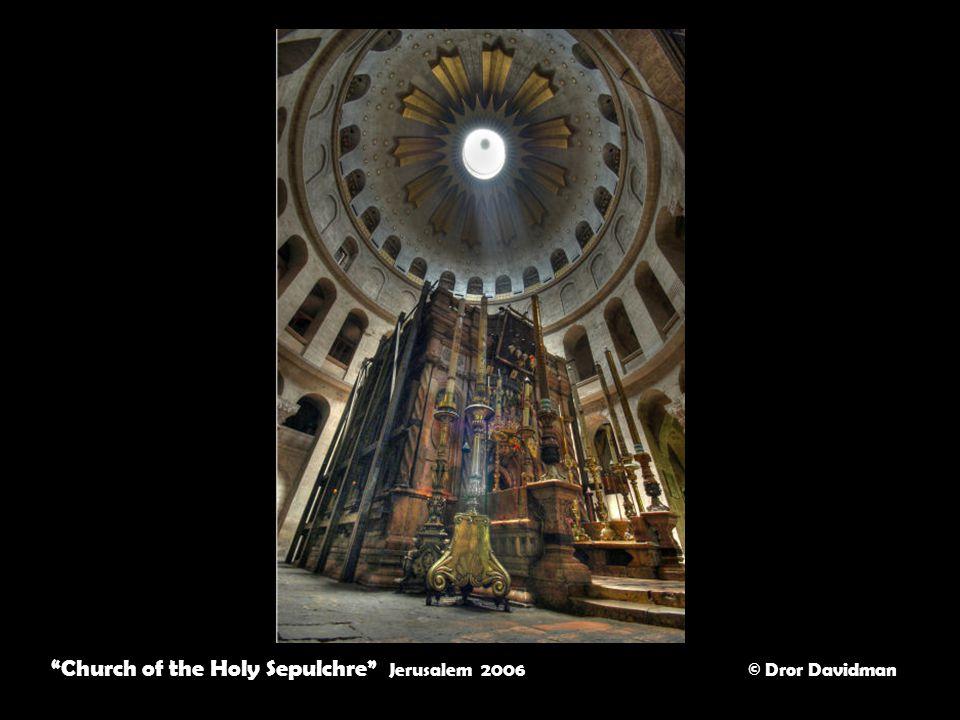 Church of the Holy Sepulchre Jerusalem 2006 © Dror Davidman