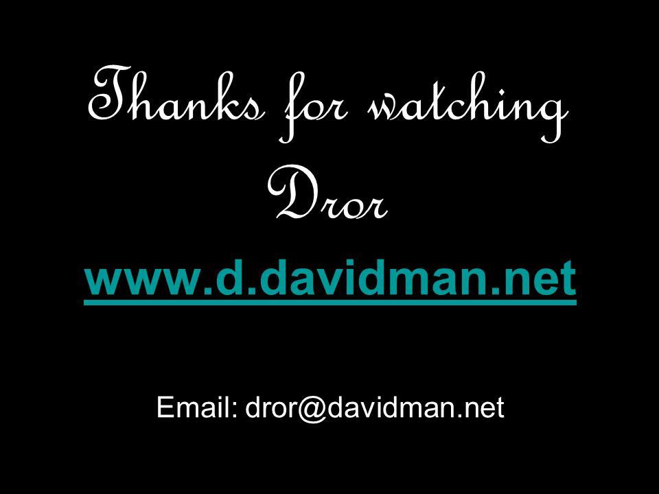 Thanks for watching Dror www.d.davidman.net Email: dror@davidman.net