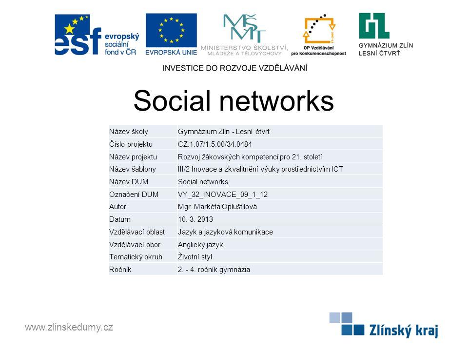 Social networks www.zlinskedumy.cz Název školyGymnázium Zlín - Lesní čtvrť Číslo projektuCZ.1.07/1.5.00/34.0484 Název projektuRozvoj žákovských kompetencí pro 21.