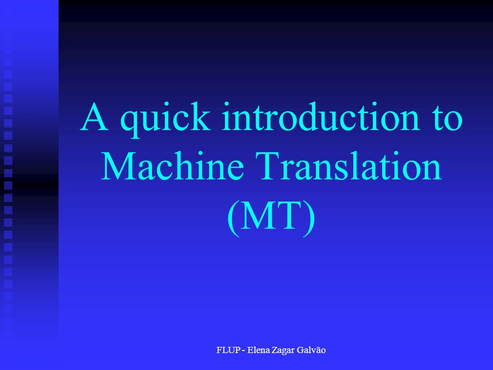 FLUP - Elena Zagar Galvão A quick introduction to Machine Translation (MT)
