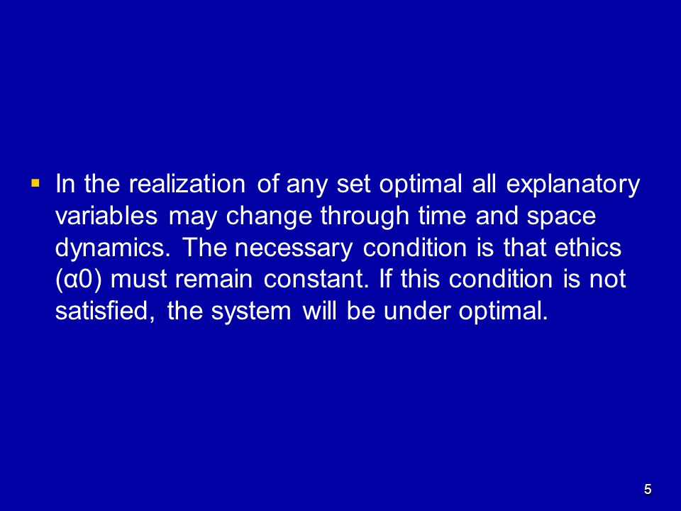   In the realization of any set optimal all explanatory variables may change through time and space dynamics.