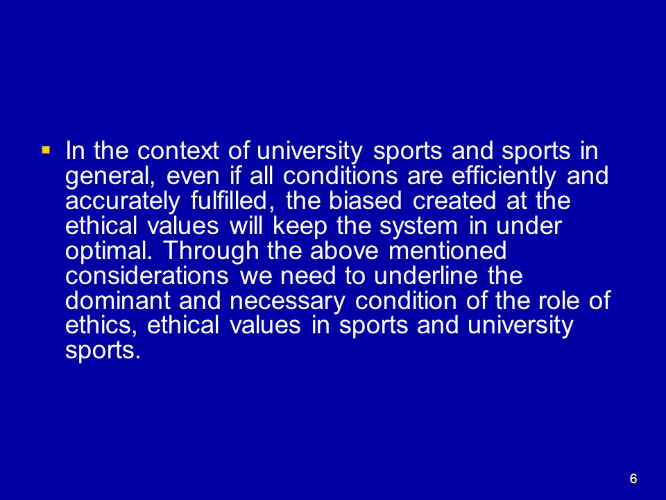  In the context of university sports and sports in general, even if all conditions are efficiently and accurately fulfilled, the biased created at the ethical values will keep the system in under optimal.