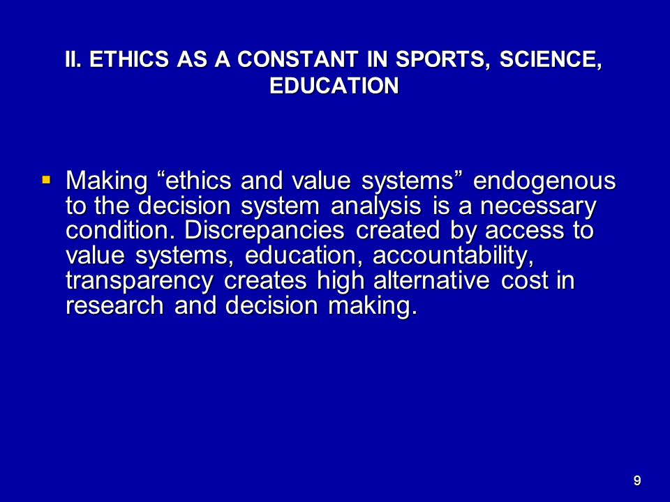 """II. ETHICS AS A CONSTANT IN SPORTS, SCIENCE, EDUCATION  Making """"ethics and value systems"""" endogenous to the decision system analysis is a necessary c"""