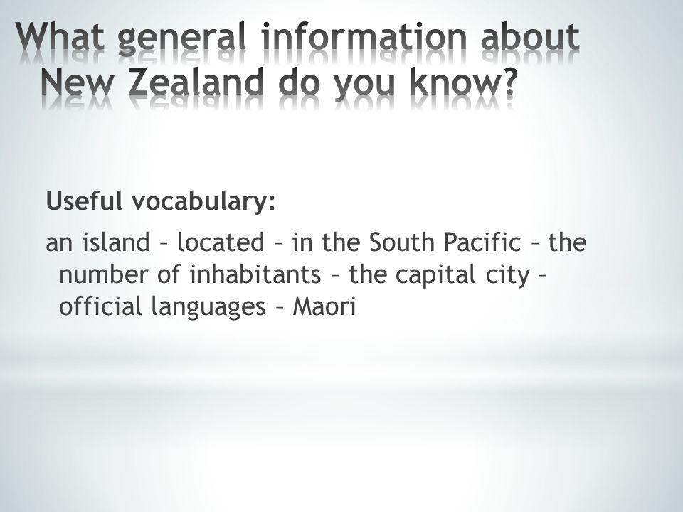 Useful vocabulary: an island – located – in the South Pacific – the number of inhabitants – the capital city – official languages – Maori