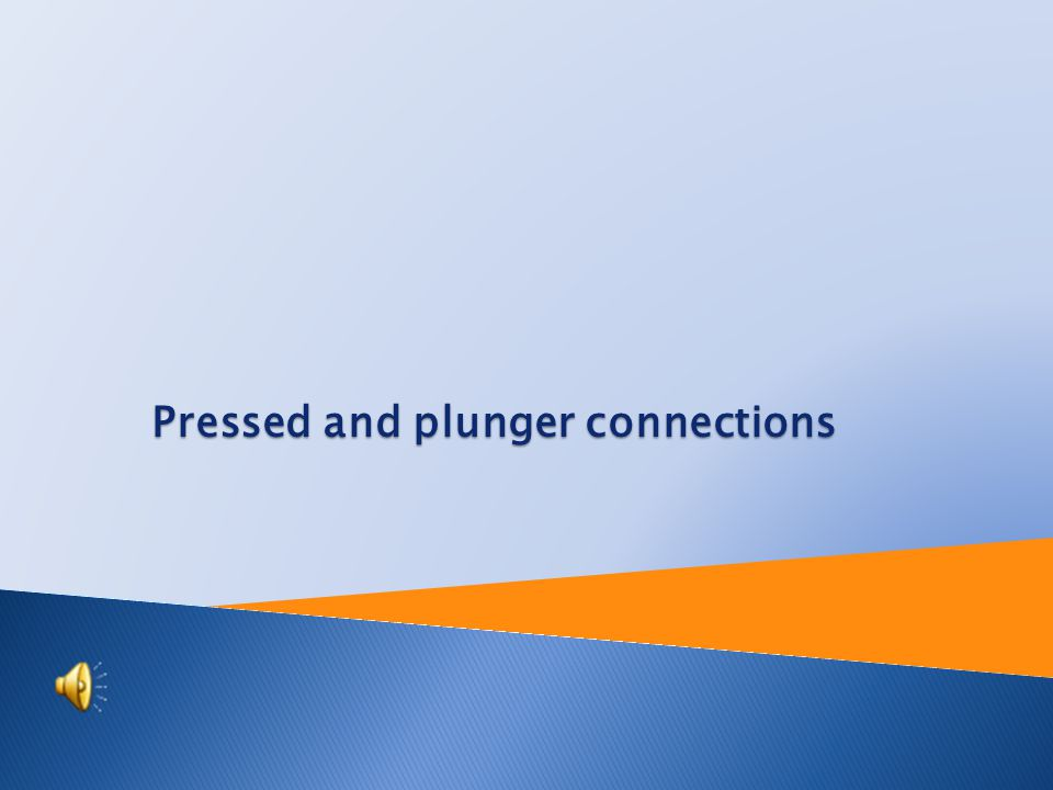 Tutorial: Engineering technology Topic: Pressed and plunger connections Prepared by: Ing.