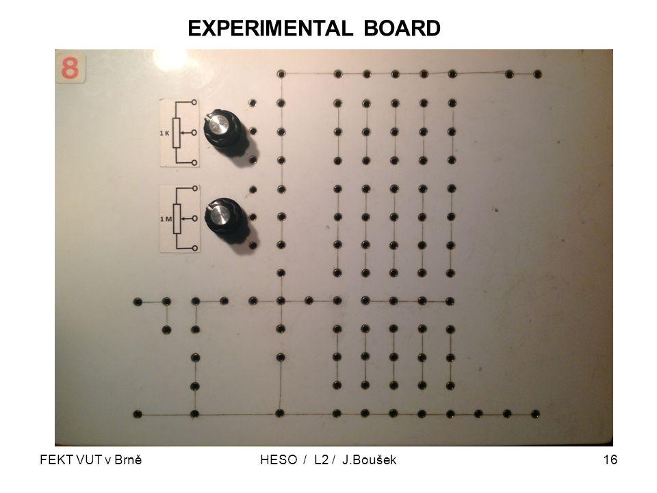 FEKT VUT v BrněHESO / L2 / J.Boušek16 EXPERIMENTAL BOARD