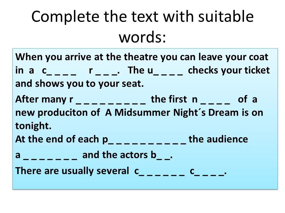 Complete the text with suitable words: When you arrive at the theatre you can leave your coat in a c_ _ _ _ r _ _ _.