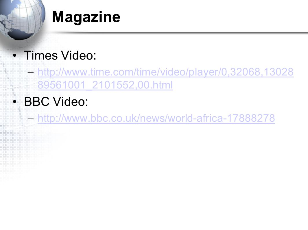 Magazine Times Video: –http://www.time.com/time/video/player/0,32068,13028 89561001_2101552,00.htmlhttp://www.time.com/time/video/player/0,32068,13028