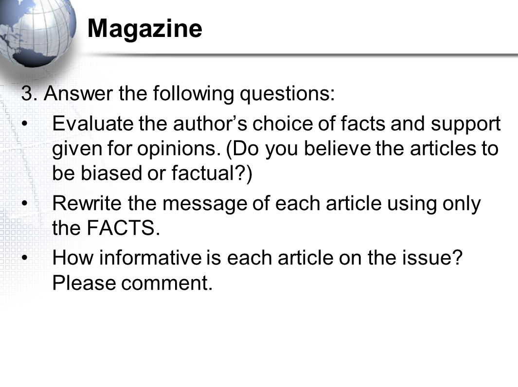 Magazine 3. Answer the following questions: Evaluate the author's choice of facts and support given for opinions. (Do you believe the articles to be b