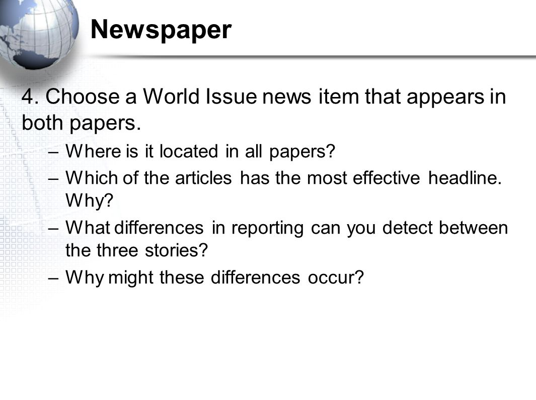 Newspaper 4. Choose a World Issue news item that appears in both papers. –Where is it located in all papers? –Which of the articles has the most effec