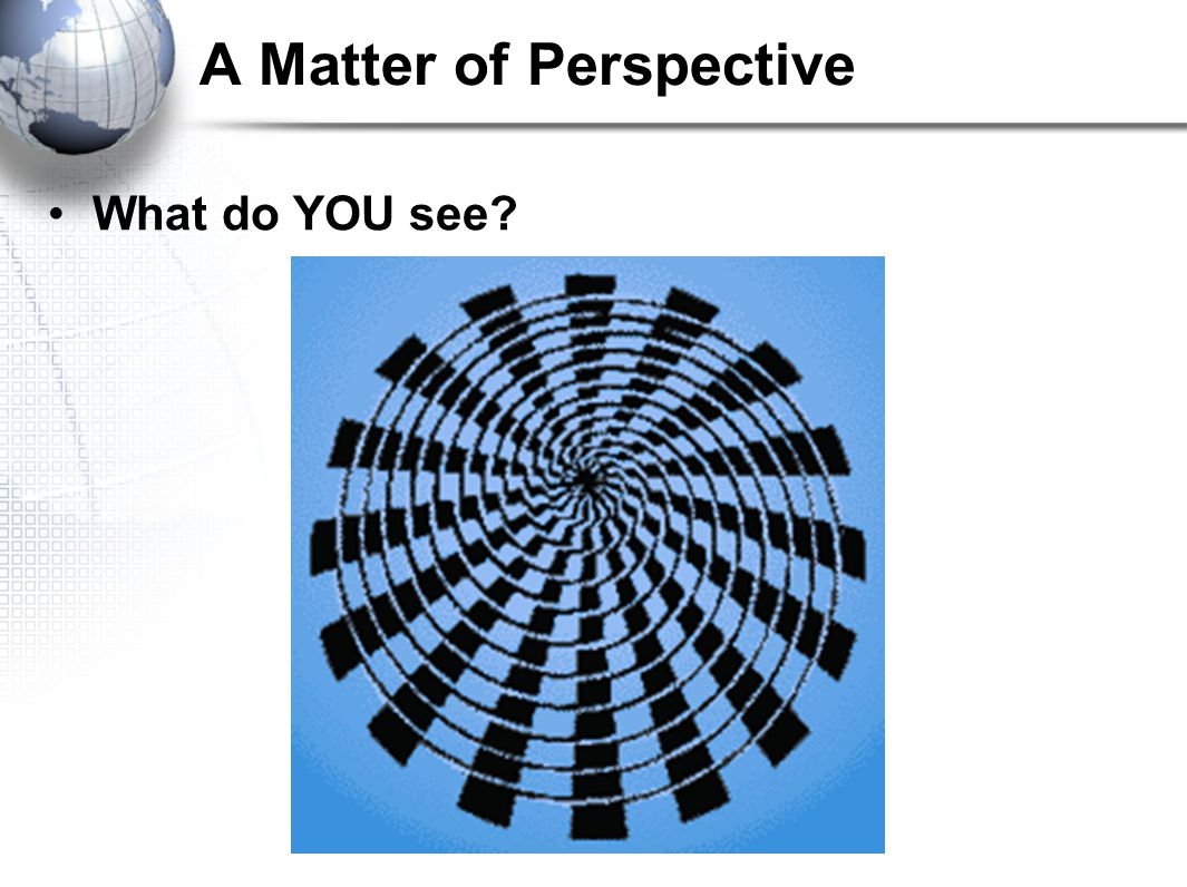 A Matter of Perspective What do YOU see?