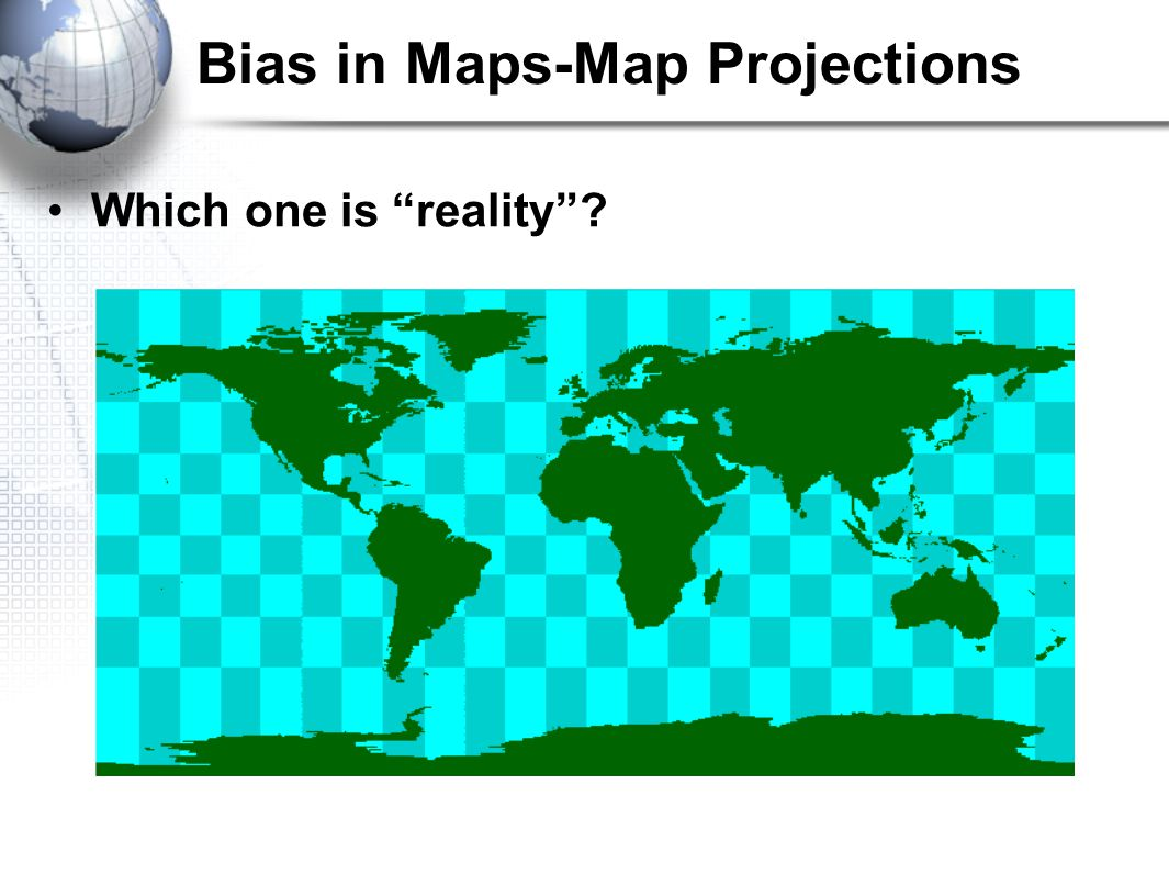 "Bias in Maps-Map Projections Which one is ""reality""?"