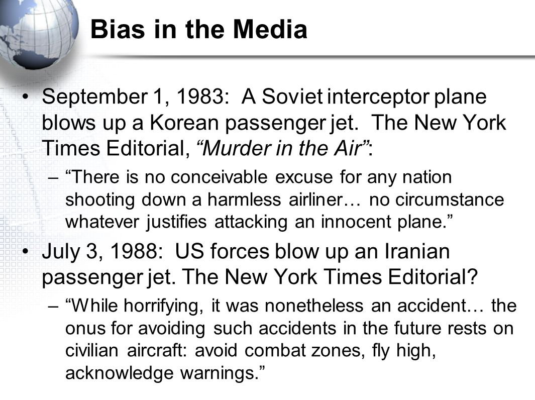 "Bias in the Media September 1, 1983: A Soviet interceptor plane blows up a Korean passenger jet. The New York Times Editorial, ""Murder in the Air"": –"""