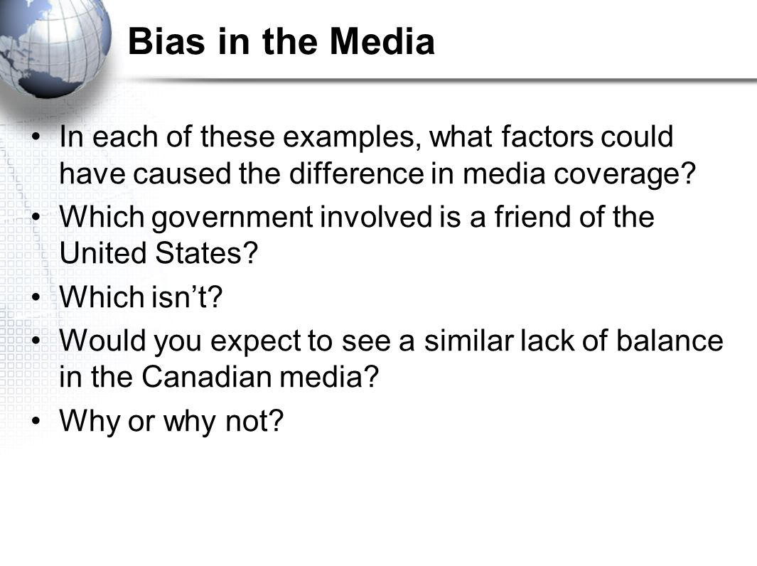 Bias in the Media In each of these examples, what factors could have caused the difference in media coverage? Which government involved is a friend of