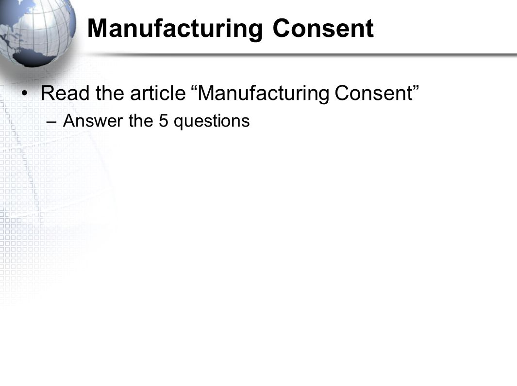 "Manufacturing Consent Read the article ""Manufacturing Consent"" –Answer the 5 questions"