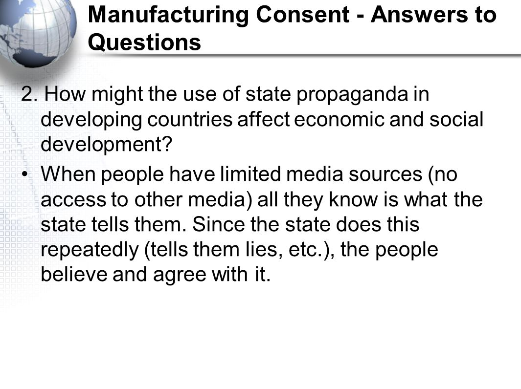 Manufacturing Consent - Answers to Questions 2. How might the use of state propaganda in developing countries affect economic and social development?