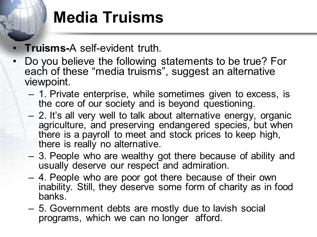 "Truisms-A self-evident truth. Do you believe the following statements to be true? For each of these ""media truisms"", suggest an alternative viewpoint."