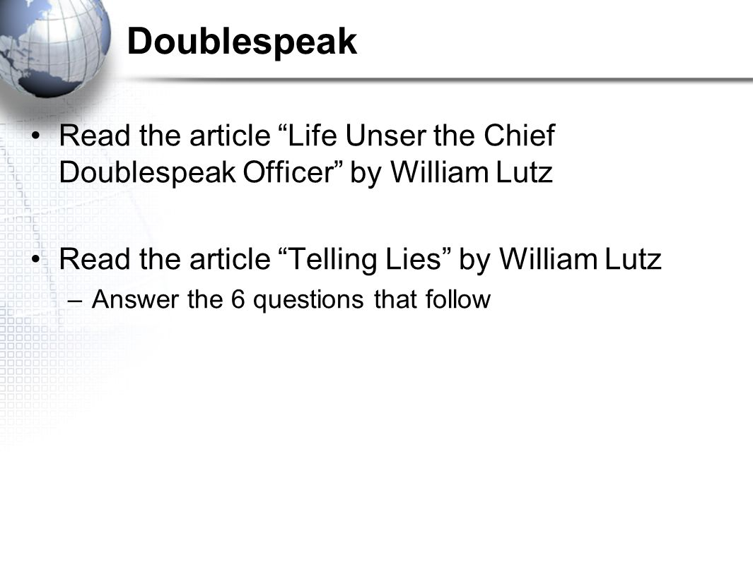 "Doublespeak Read the article ""Life Unser the Chief Doublespeak Officer"" by William Lutz Read the article ""Telling Lies"" by William Lutz –Answer the 6"