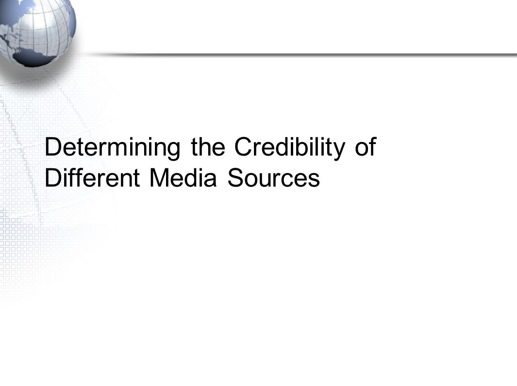 Determining the Credibility of Different Media Sources