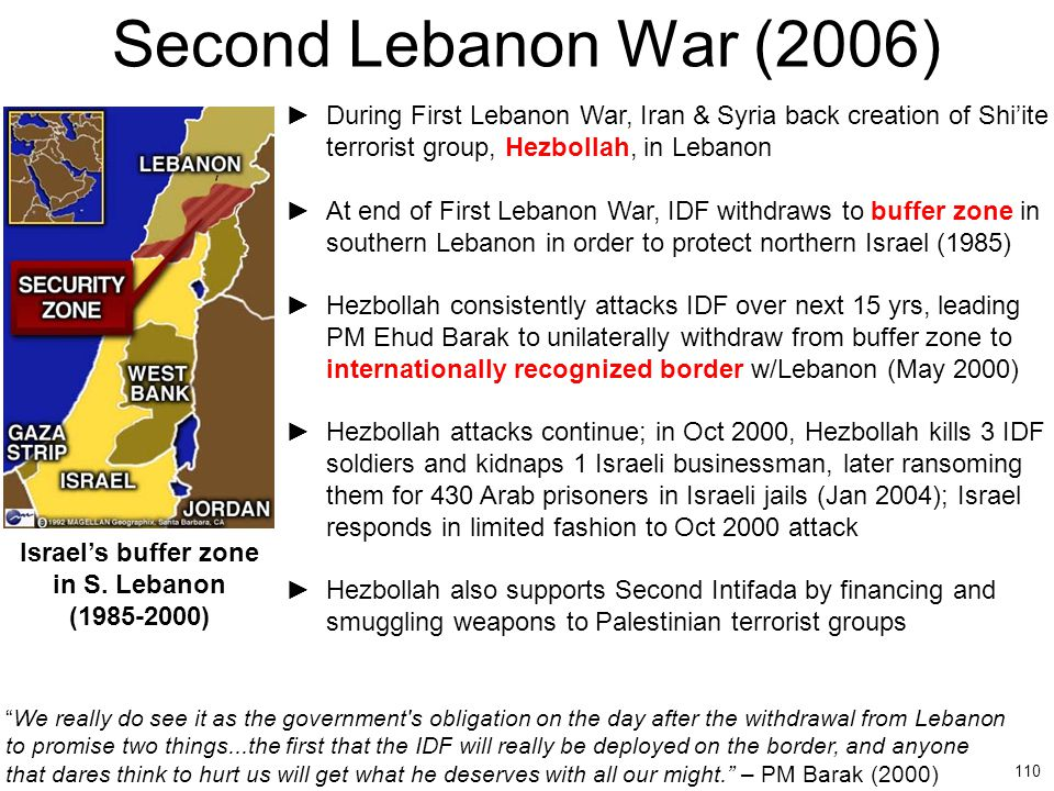 110 Second Lebanon War (2006) ►During First Lebanon War, Iran & Syria back creation of Shi'ite terrorist group, Hezbollah, in Lebanon ►At end of First