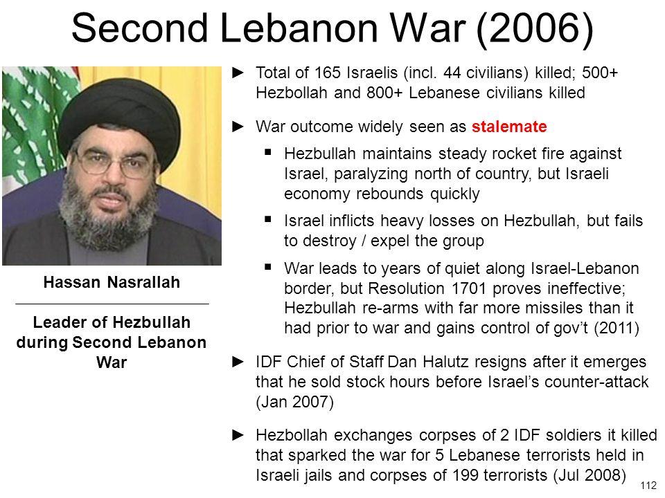 112 Second Lebanon War (2006) ►Total of 165 Israelis (incl. 44 civilians) killed; 500+ Hezbollah and 800+ Lebanese civilians killed ►War outcome widel