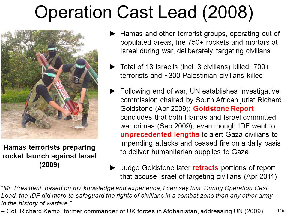 115 Operation Cast Lead (2008) ►Hamas and other terrorist groups, operating out of populated areas, fire 750+ rockets and mortars at Israel during war