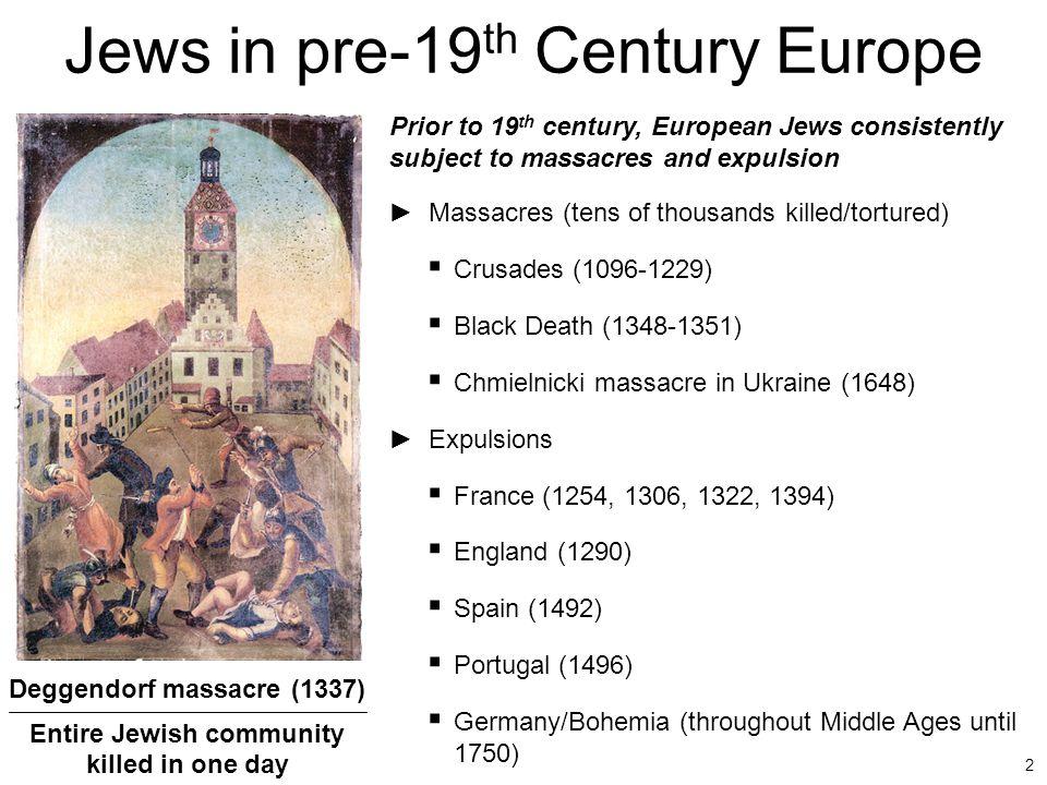 2 ►Massacres (tens of thousands killed/tortured)  Crusades (1096-1229)  Black Death (1348-1351)  Chmielnicki massacre in Ukraine (1648) ►Expulsions