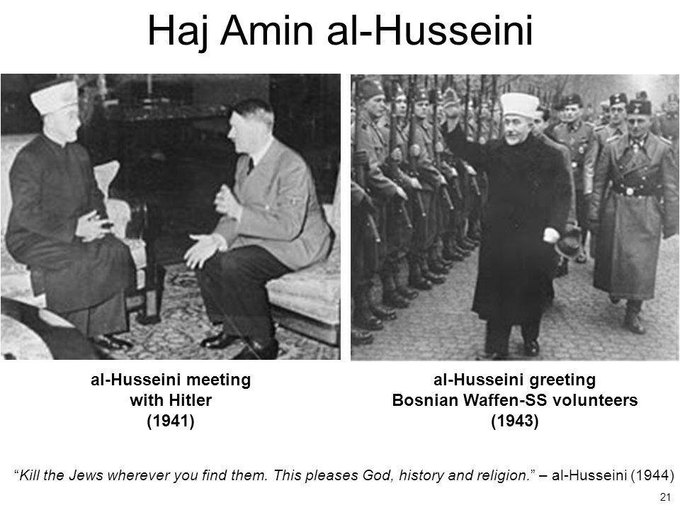 """21 Haj Amin al-Husseini al-Husseini meeting with Hitler (1941) al-Husseini greeting Bosnian Waffen-SS volunteers (1943) """"Kill the Jews wherever you fi"""