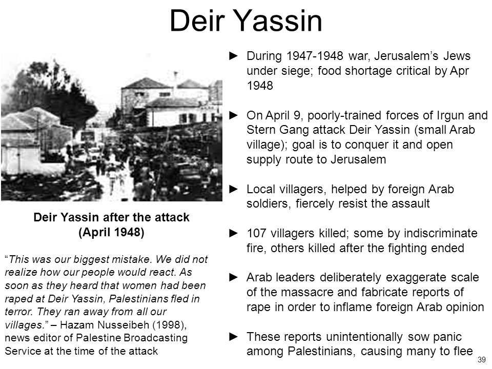 39 Deir Yassin ►During 1947-1948 war, Jerusalem's Jews under siege; food shortage critical by Apr 1948 ►On April 9, poorly-trained forces of Irgun and