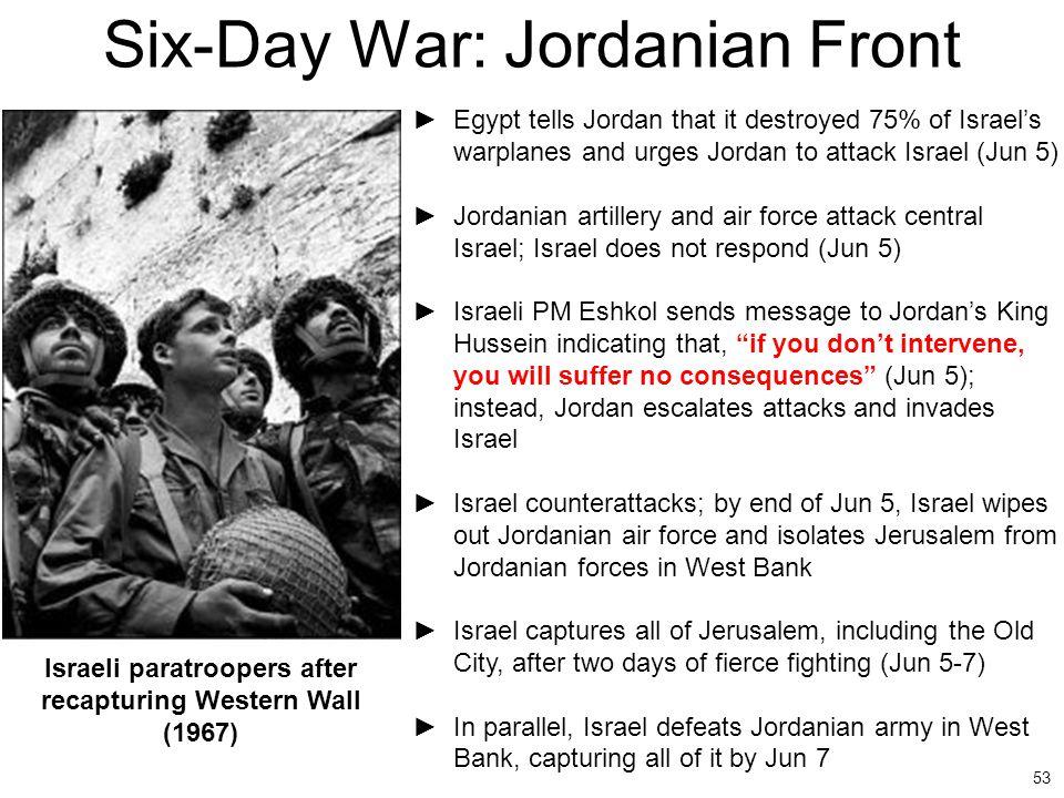 53 Six-Day War: Jordanian Front ►Egypt tells Jordan that it destroyed 75% of Israel's warplanes and urges Jordan to attack Israel (Jun 5) ►Jordanian a