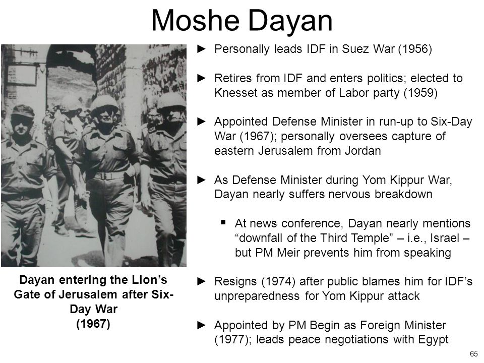 65 Moshe Dayan ►Personally leads IDF in Suez War (1956) ►Retires from IDF and enters politics; elected to Knesset as member of Labor party (1959) ►App