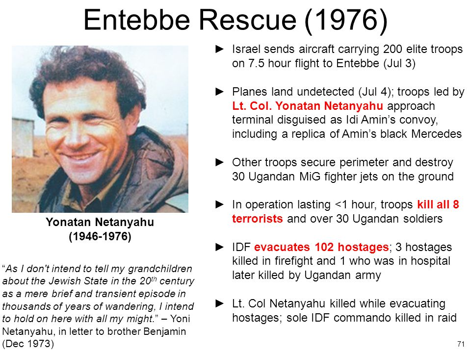 71 Entebbe Rescue (1976) ►Israel sends aircraft carrying 200 elite troops on 7.5 hour flight to Entebbe (Jul 3) ►Planes land undetected (Jul 4); troop