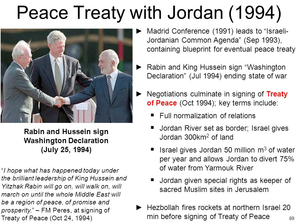 """89 Peace Treaty with Jordan (1994) ►Madrid Conference (1991) leads to """"Israeli- Jordanian Common Agenda"""" (Sep 1993), containing blueprint for eventual"""