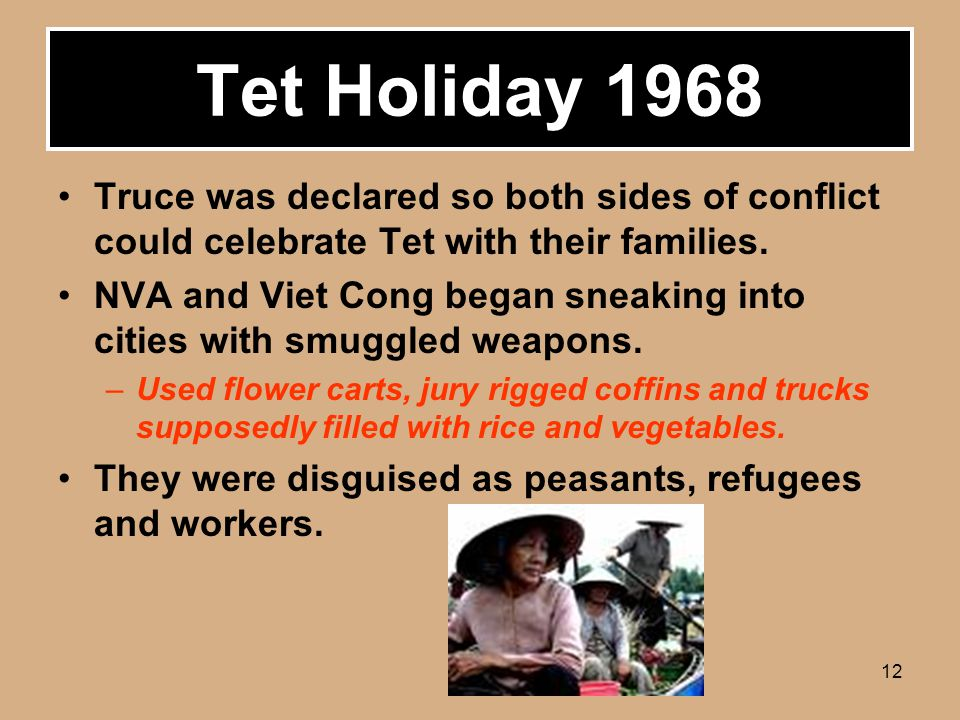 12 Tet Holiday 1968 Truce was declared so both sides of conflict could celebrate Tet with their families.