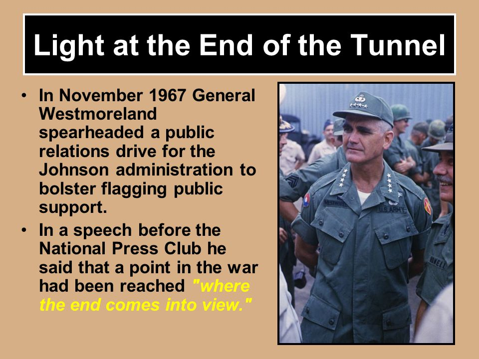 7 In November 1967 General Westmoreland spearheaded a public relations drive for the Johnson administration to bolster flagging public support.